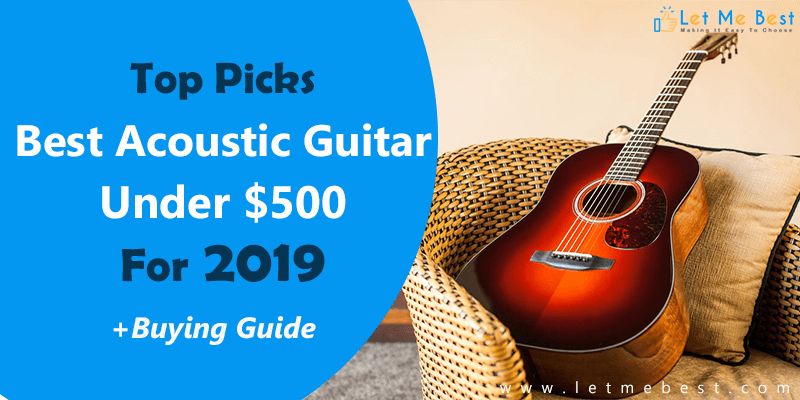 best acoustic guitar under 500 buyer 39 s guide 2019 updated. Black Bedroom Furniture Sets. Home Design Ideas